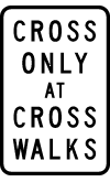Cross Only at Cross Walks Sign